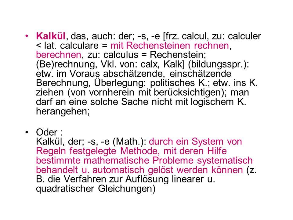 Kalkül, das, auch: der; -s, -e [frz. calcul, zu: calculer < lat